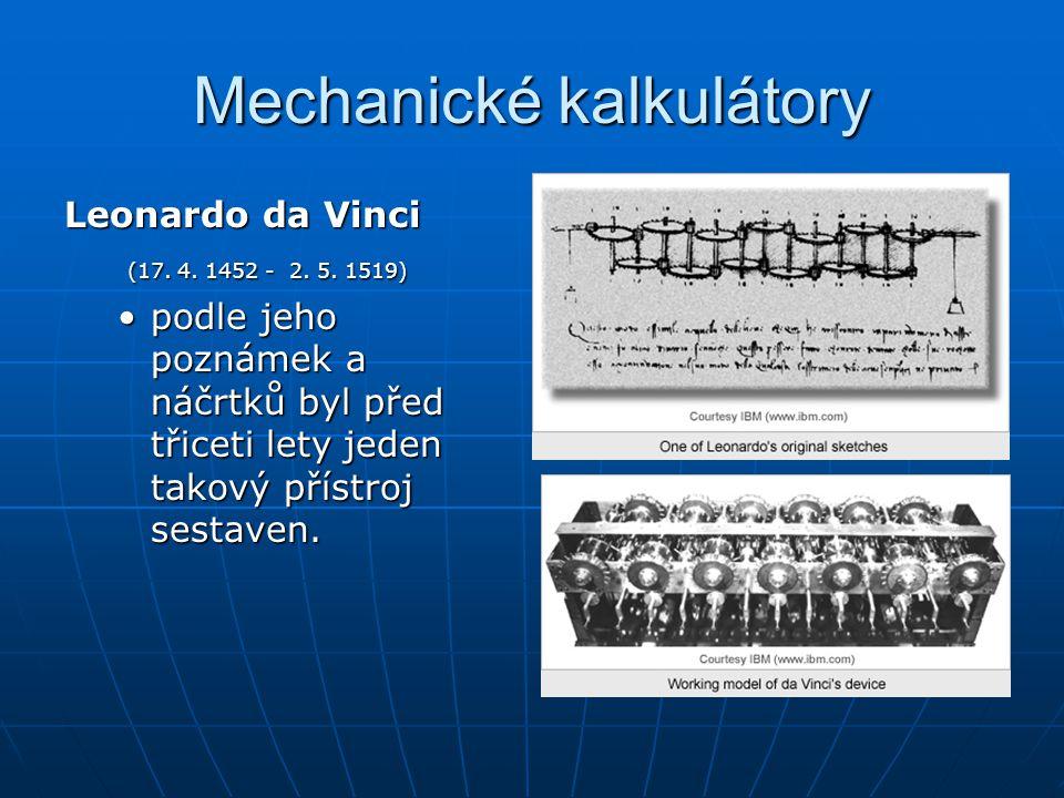 Mechanické kalkulátory Leonardo da Vinci (17. 4. 1452 - 2. 5. 1519) (17. 4. 1452 - 2. 5. 1519) podle jeho poznámek a náčrtků byl před třiceti lety jed