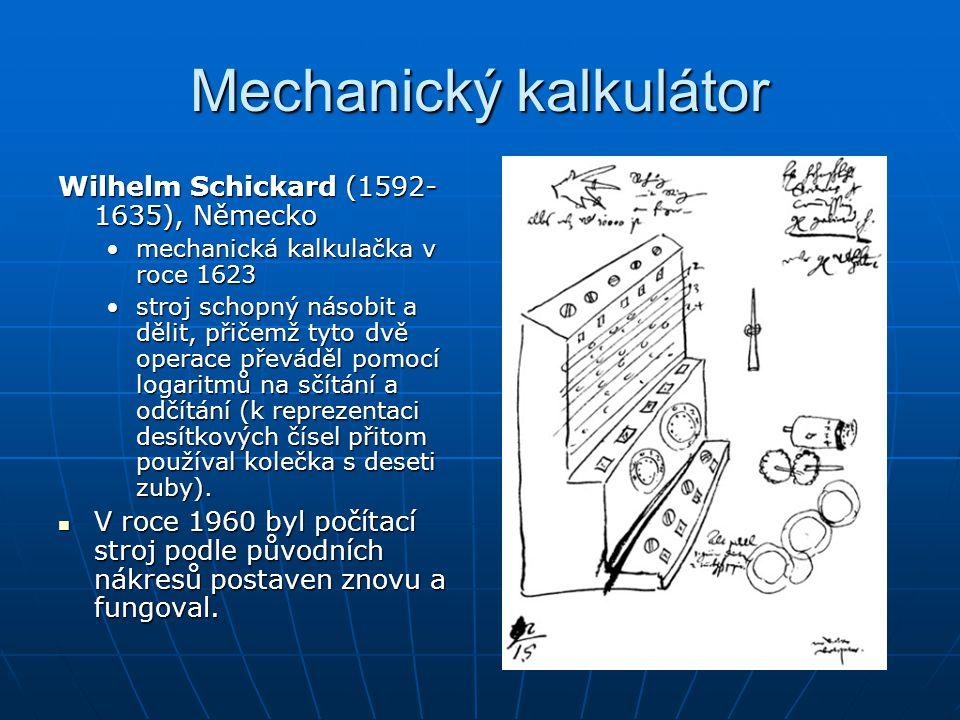 Mechanický kalkulátor Wilhelm Schickard (1592- 1635), Německo mechanická kalkulačka v roce 1623mechanická kalkulačka v roce 1623 stroj schopný násobit