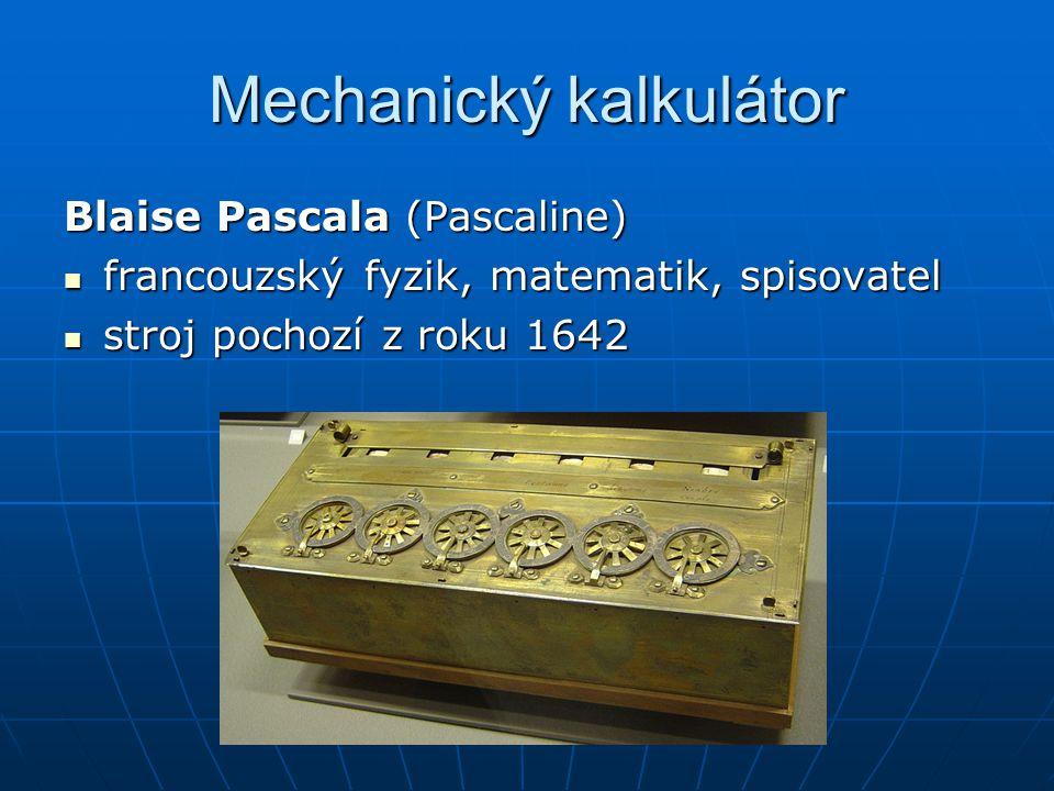 Mechanický kalkulátor Blaise Pascala (Pascaline) francouzský fyzik, matematik, spisovatel francouzský fyzik, matematik, spisovatel stroj pochozí z rok