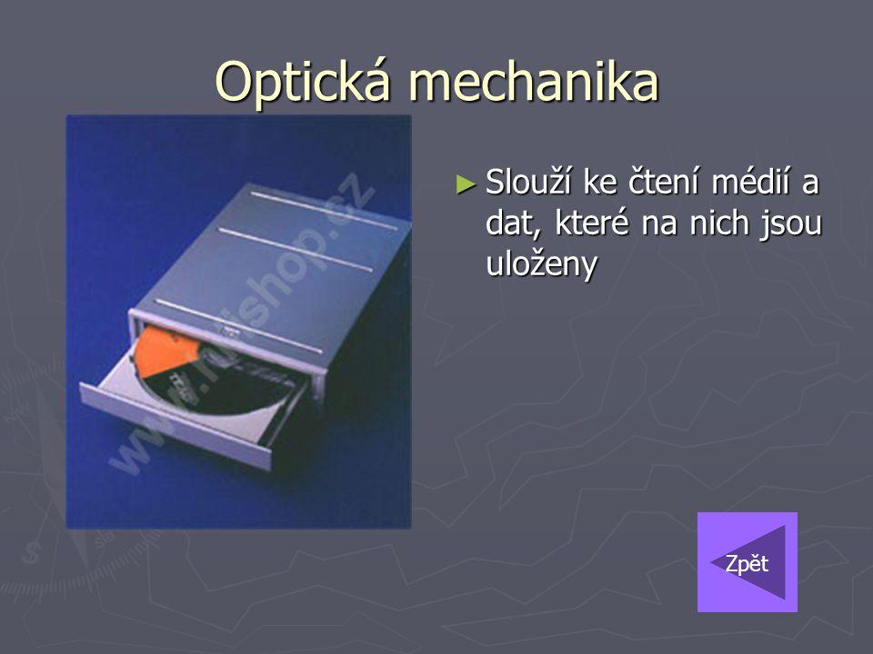 ► Slouží ke čtení médií a dat, které na nich jsou uloženy Optická mechanika Zpět