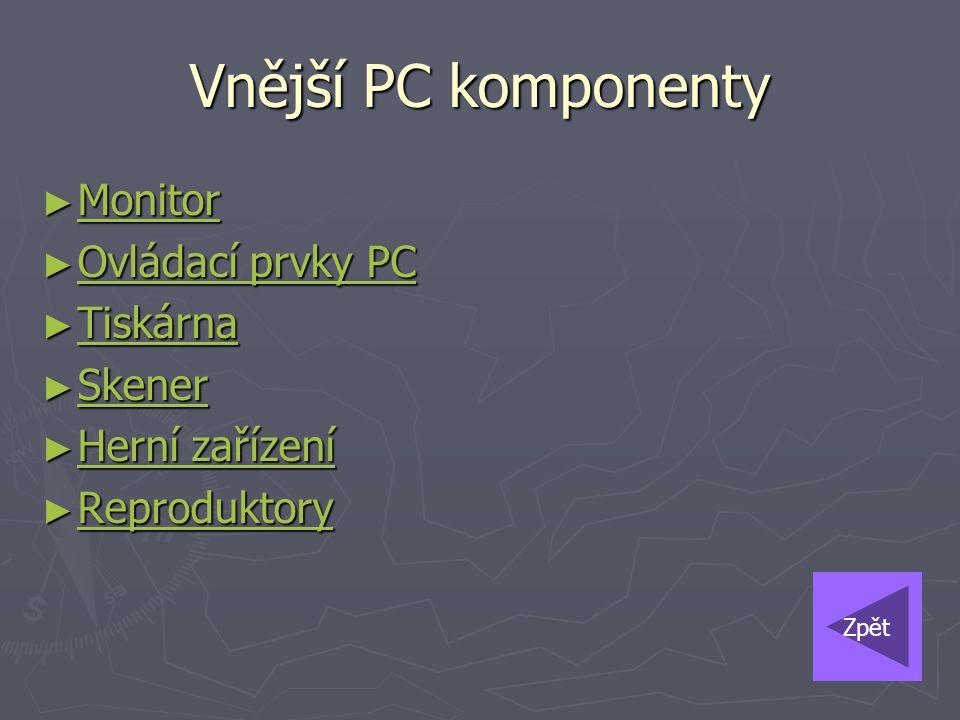Vnější PC komponenty ► Monitor Monitor ► Ovládací prvky PC Ovládací prvky PC Ovládací prvky PC ► Tiskárna Tiskárna ► Skener Skener ► Herní zařízení He