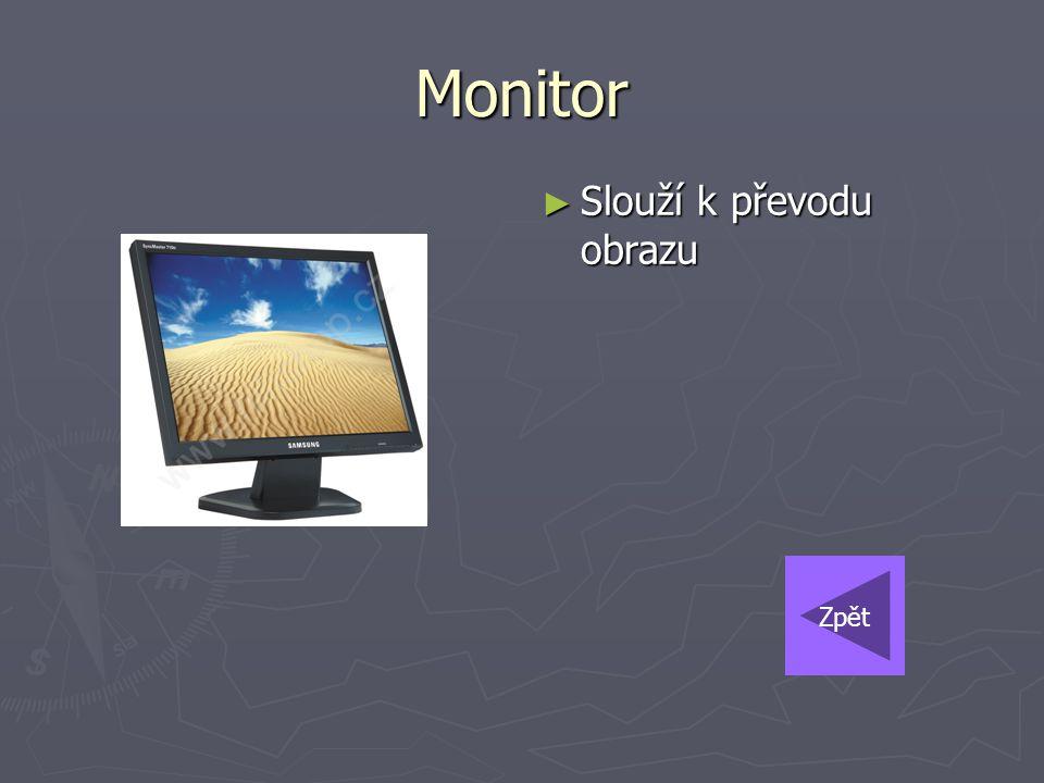 ► Slouží k převodu obrazu Monitor Zpět