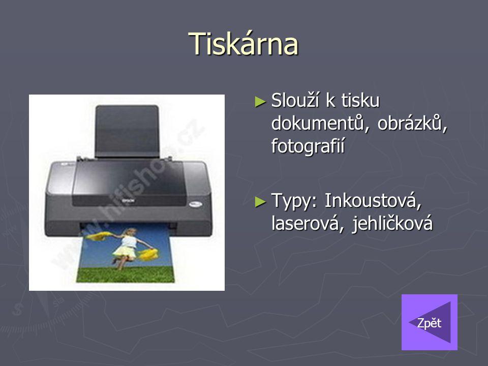 Tiskárna ► Slouží k tisku dokumentů, obrázků, fotografií ► Typy: Inkoustová, laserová, jehličková Zpět