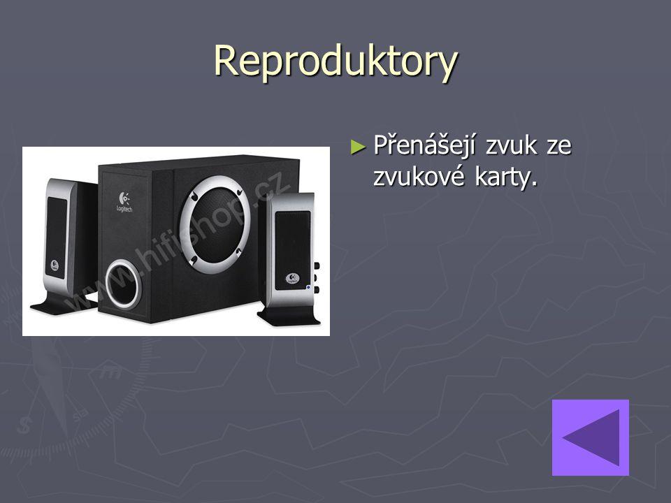 ► Přenášejí zvuk ze zvukové karty. Reproduktory