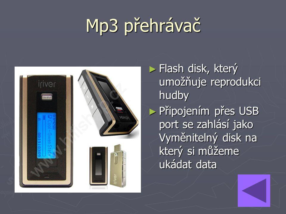 ► Flash disk, který umožňuje reprodukci hudby ► Připojením přes USB port se zahlásí jako Vyměnitelný disk na který si můžeme ukádat data Mp3 přehrávač