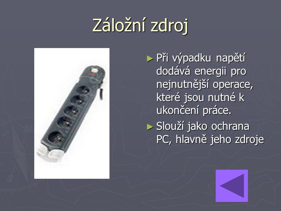 Záložní zdroj ► Při výpadku napětí dodává energii pro nejnutnější operace, které jsou nutné k ukončení práce. ► Slouží jako ochrana PC, hlavně jeho zd
