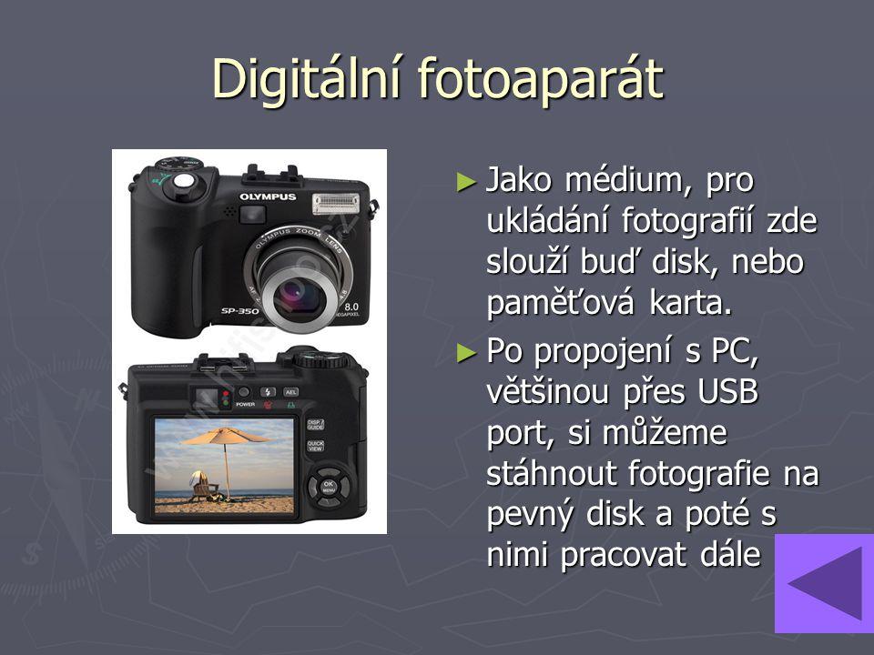 Digitální fotoaparát ► Jako médium, pro ukládání fotografií zde slouží buď disk, nebo paměťová karta. ► Po propojení s PC, většinou přes USB port, si