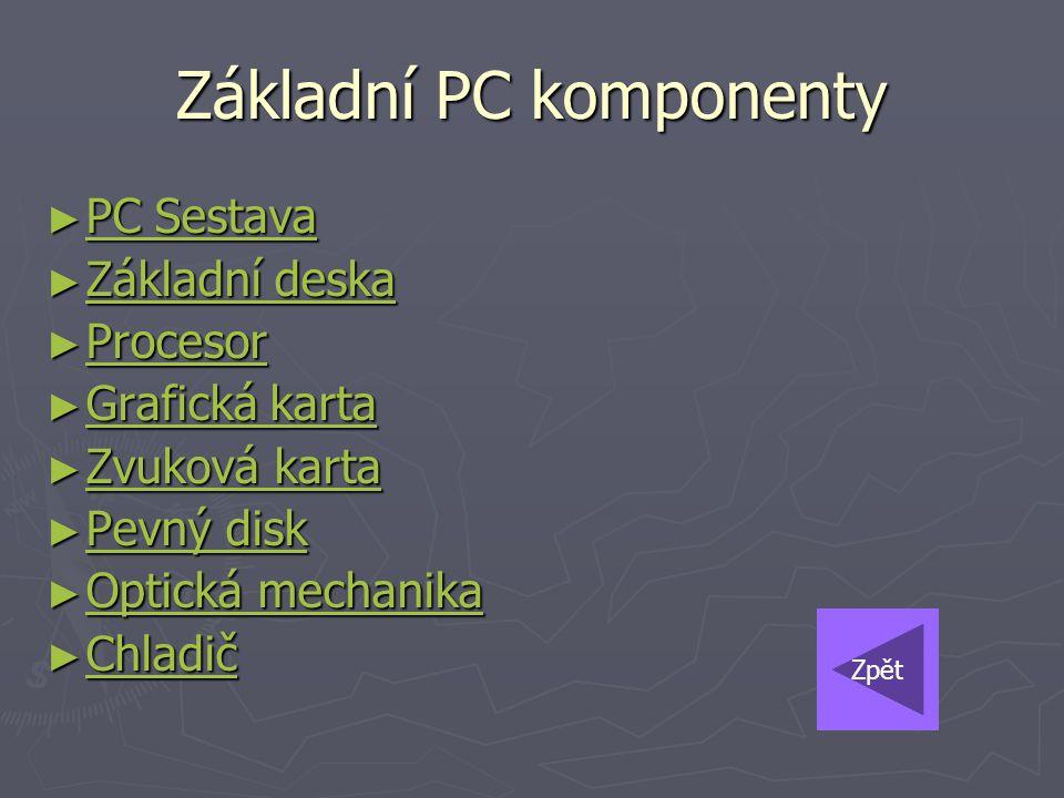 Základní PC komponenty ► PC Sestava PC Sestava PC Sestava ► Základní deska Základní deska Základní deska ► Procesor Procesor ► Grafická karta Grafická