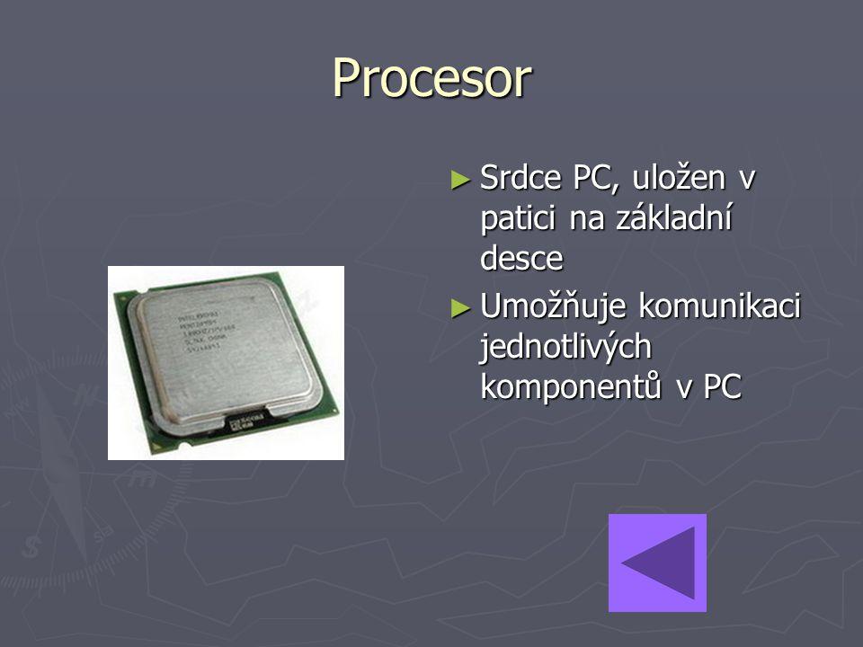 ► Srdce PC, uložen v patici na základní desce ► Umožňuje komunikaci jednotlivých komponentů v PC Procesor