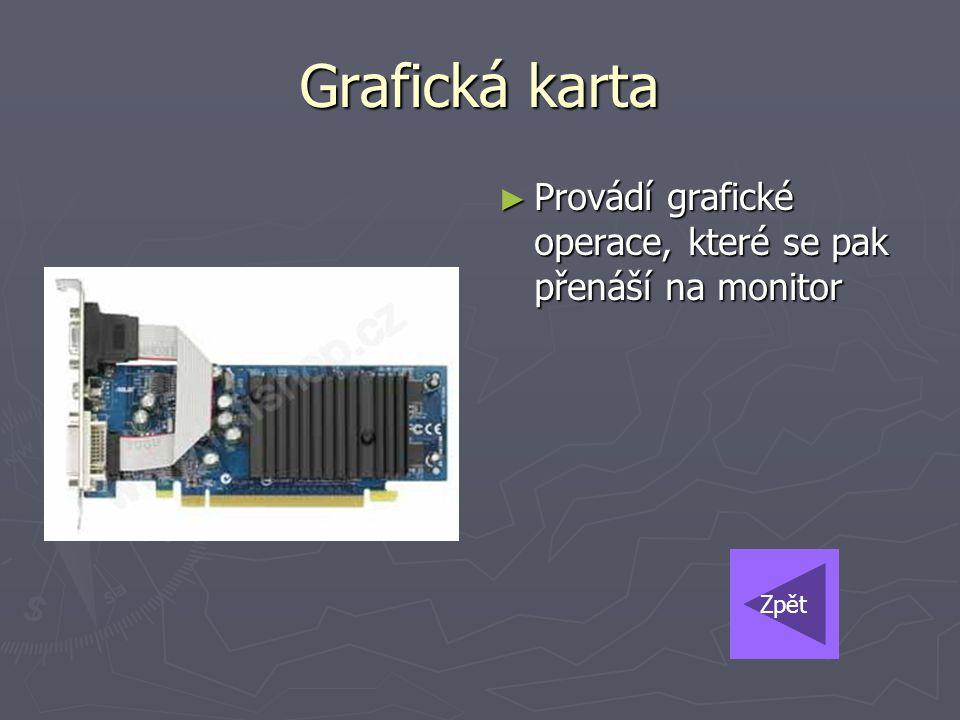 Grafická karta ► Provádí grafické operace, které se pak přenáší na monitor Zpět