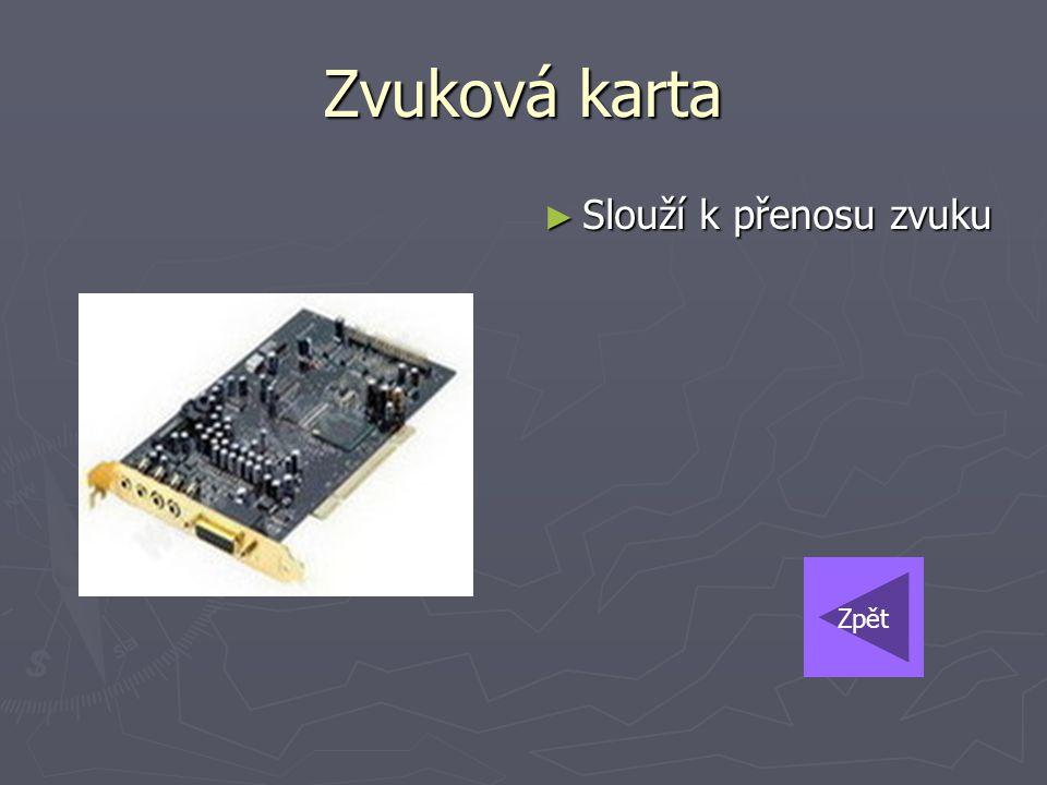 Zvuková karta ► Slouží k přenosu zvuku Zpět