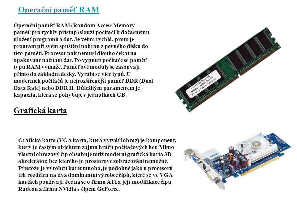 Operační paměť RAM Operační paměť RAM (Random Access Memory – paměť pro rychlý přístup) slouží počítači k dočasnému uložení programů a dat. Je velmi r