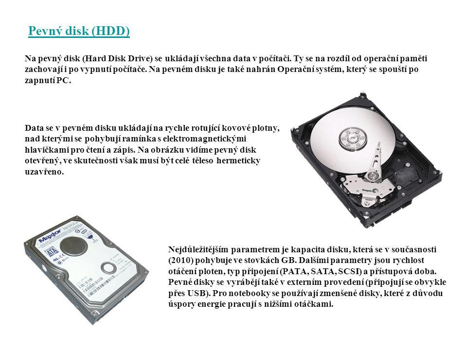 Pevný disk (HDD) Na pevný disk (Hard Disk Drive) se ukládají všechna data v počítači. Ty se na rozdíl od operační paměti zachovají i po vypnutí počíta
