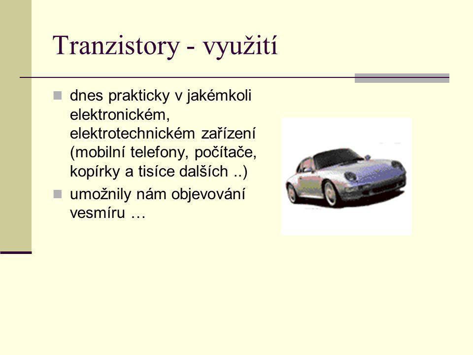 Tranzistory - využití dnes prakticky v jakémkoli elektronickém, elektrotechnickém zařízení (mobilní telefony, počítače, kopírky a tisíce dalších..) um