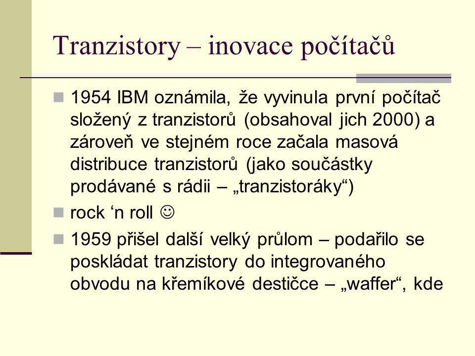 Tranzistory – inovace počítačů 1954 IBM oznámila, že vyvinula první počítač složený z tranzistorů (obsahoval jich 2000) a zároveň ve stejném roce zača