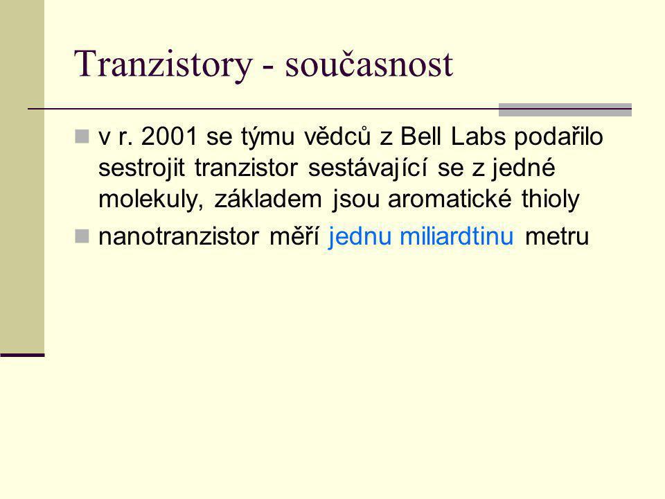 Tranzistory - současnost v r. 2001 se týmu vědců z Bell Labs podařilo sestrojit tranzistor sestávající se z jedné molekuly, základem jsou aromatické t