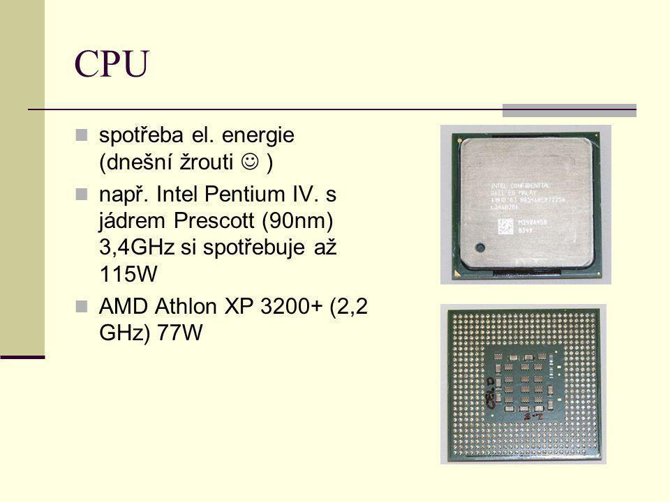 CPU spotřeba el. energie (dnešní žrouti ) např. Intel Pentium IV. s jádrem Prescott (90nm) 3,4GHz si spotřebuje až 115W AMD Athlon XP 3200+ (2,2 GHz)