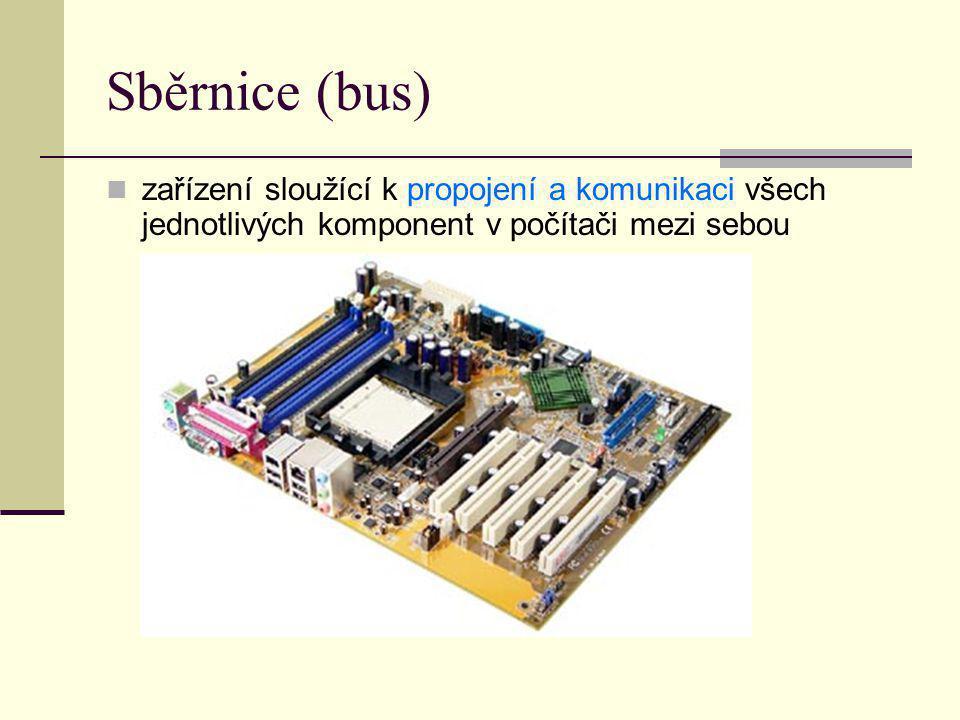 Sběrnice (bus) zařízení sloužící k propojení a komunikaci všech jednotlivých komponent v počítači mezi sebou