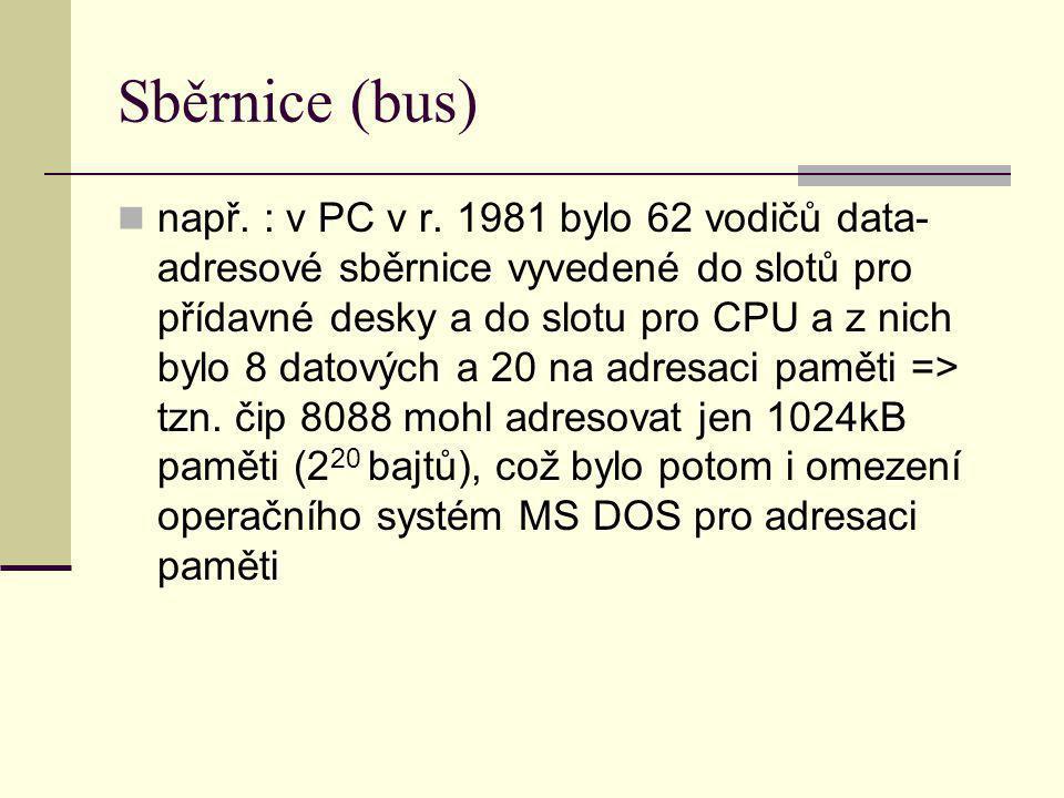 Sběrnice (bus) např. : v PC v r. 1981 bylo 62 vodičů data- adresové sběrnice vyvedené do slotů pro přídavné desky a do slotu pro CPU a z nich bylo 8 d