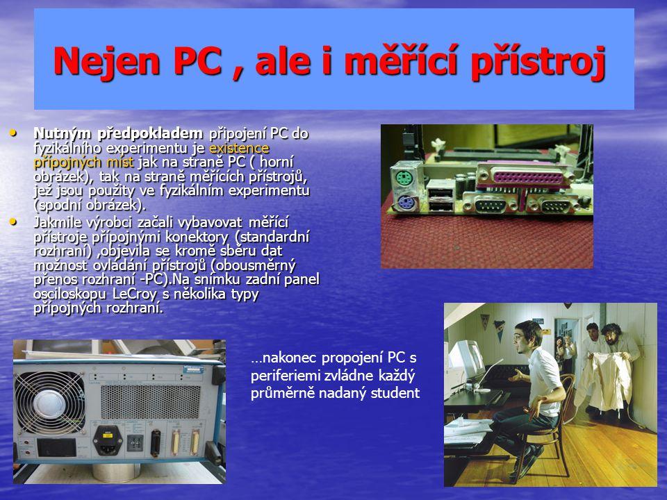 Nejen PC, ale i měřící přístroj Nejen PC, ale i měřící přístroj Nutným předpokladem připojení PC do fyzikálního experimentu je existence přípojných mí