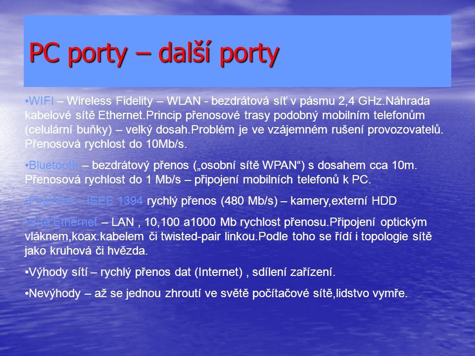 PC porty – další porty WIFI – Wireless Fidelity – WLAN - bezdrátová síť v pásmu 2,4 GHz.Náhrada kabelové sítě Ethernet.Princip přenosové trasy podobný