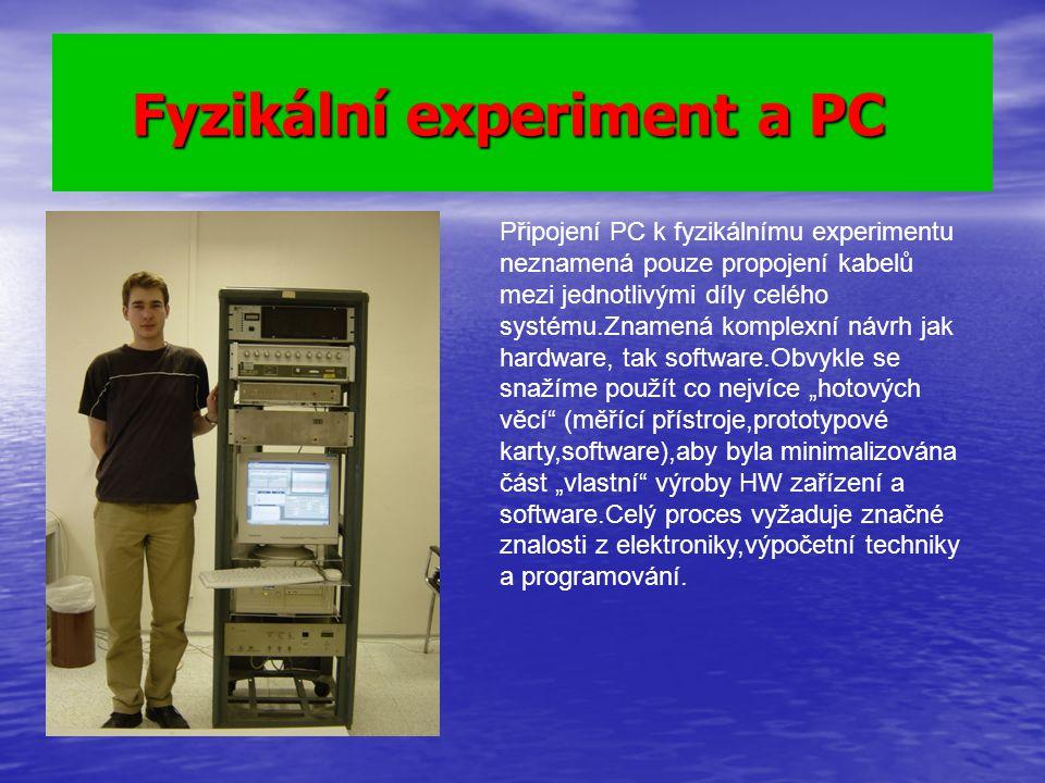 Fyzikální experiment a PC Fyzikální experiment a PC Připojení PC k fyzikálnímu experimentu neznamená pouze propojení kabelů mezi jednotlivými díly cel