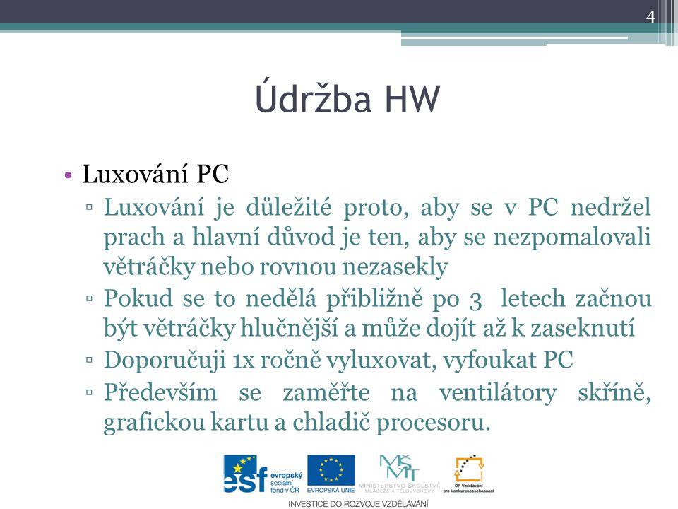 Údržba HW Luxování PC ▫Luxování je důležité proto, aby se v PC nedržel prach a hlavní důvod je ten, aby se nezpomalovali větráčky nebo rovnou nezasekl