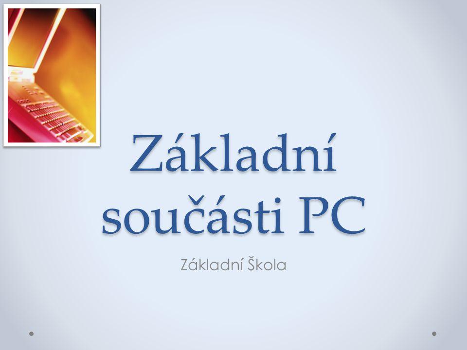 Základní součásti PC Základní Škola