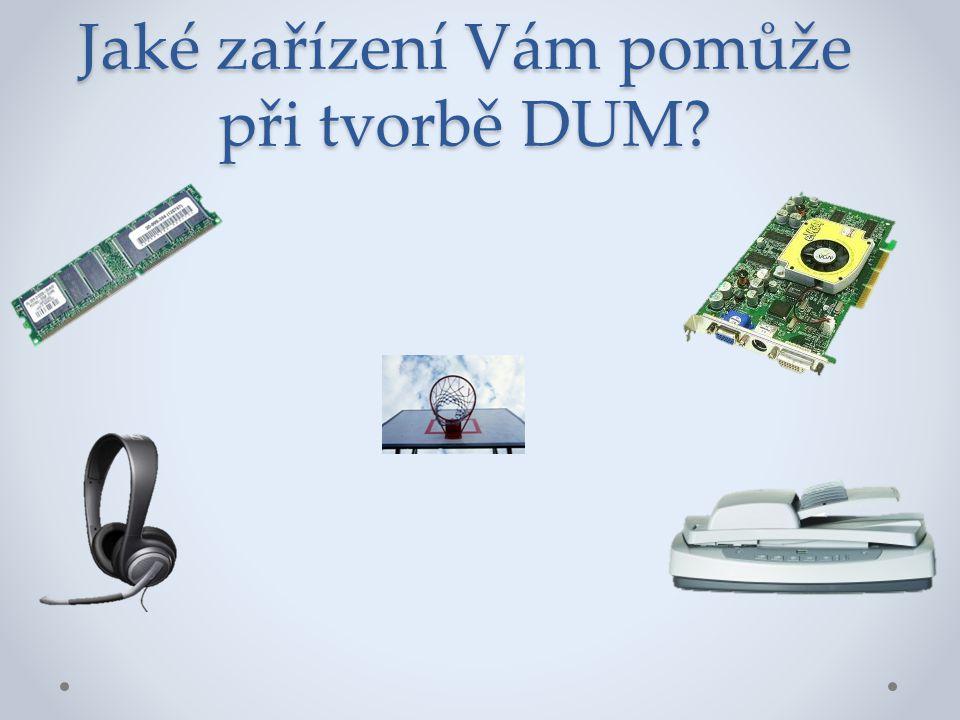 Jaké zařízení Vám pomůže při tvorbě DUM?