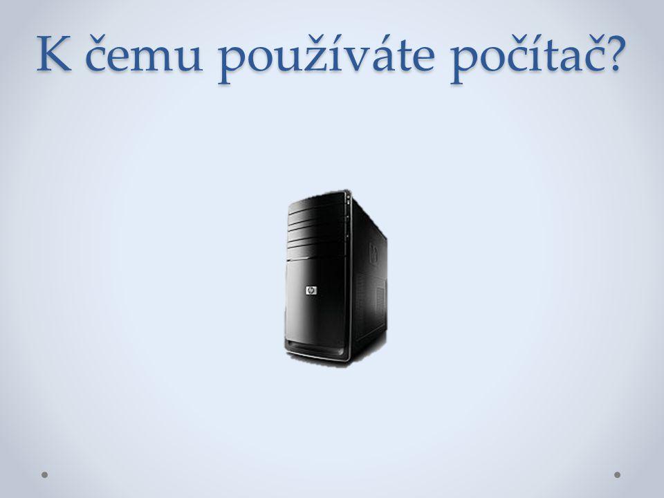 K čemu používáte počítač?