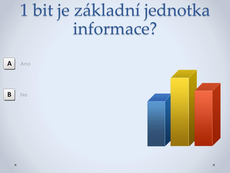 1 bit je základní jednotka informace? Ano Ne