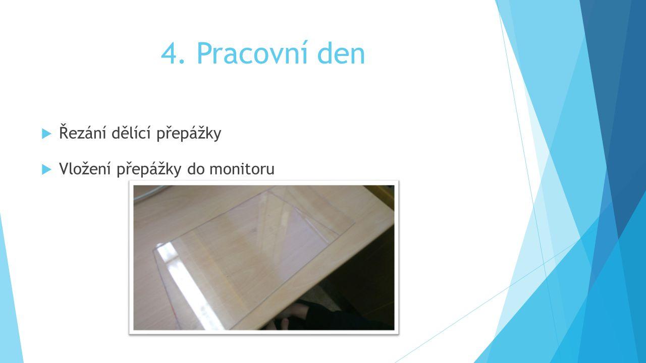 4. Pracovní den  Řezání dělící přepážky  Vložení přepážky do monitoru