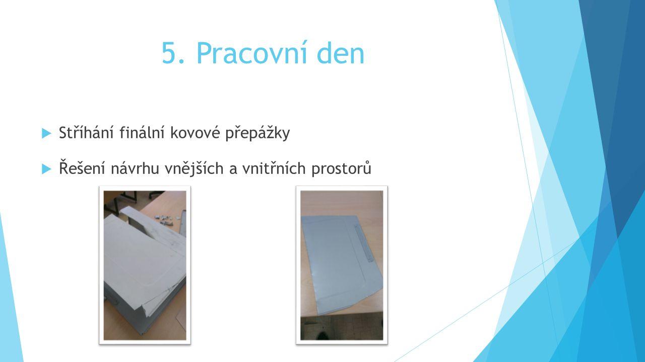 5. Pracovní den  Stříhání finální kovové přepážky  Řešení návrhu vnějších a vnitřních prostorů
