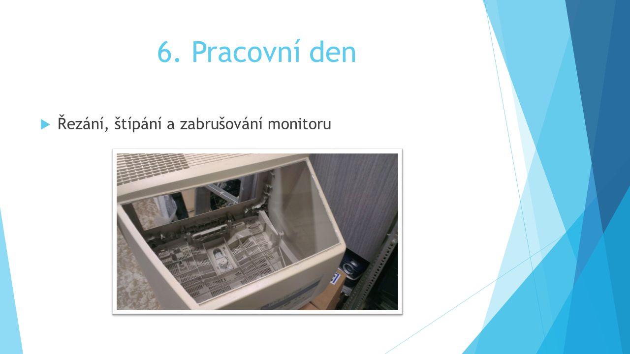 6. Pracovní den  Řezání, štípání a zabrušování monitoru