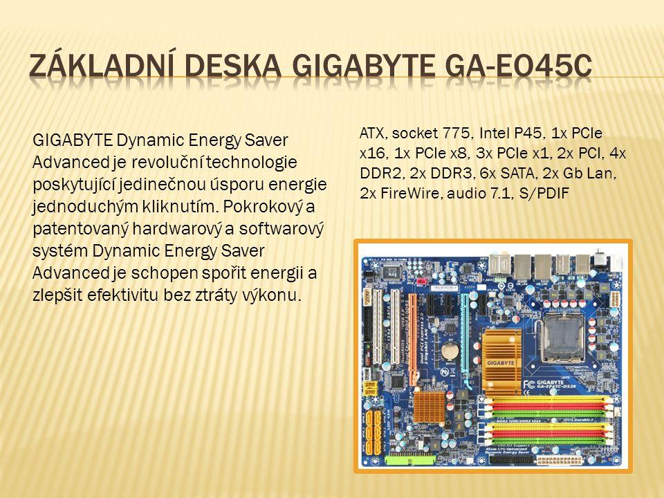 ATX, socket 775, Intel P45, 1x PCIe x16, 1x PCIe x8, 3x PCIe x1, 2x PCI, 4x DDR2, 2x DDR3, 6x SATA, 2x Gb Lan, 2x FireWire, audio 7.1, S/PDIF GIGABYTE Dynamic Energy Saver Advanced je revoluční technologie poskytující jedinečnou úsporu energie jednoduchým kliknutím.