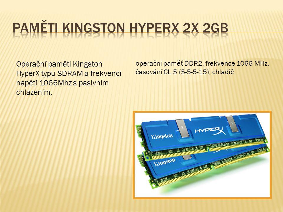operační paměť DDR2, frekvence 1066 MHz, časování CL 5 (5-5-5-15), chladič Operační paměti Kingston HyperX typu SDRAM a frekvenci napětí 1066Mhz s pasivním chlazením.