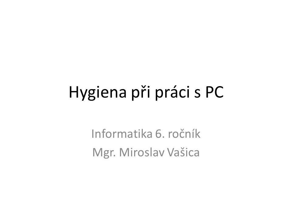 Co práce s PC způsobuje Co je to hygiena Umístění monitoru Správné sezení u PC Tabulka