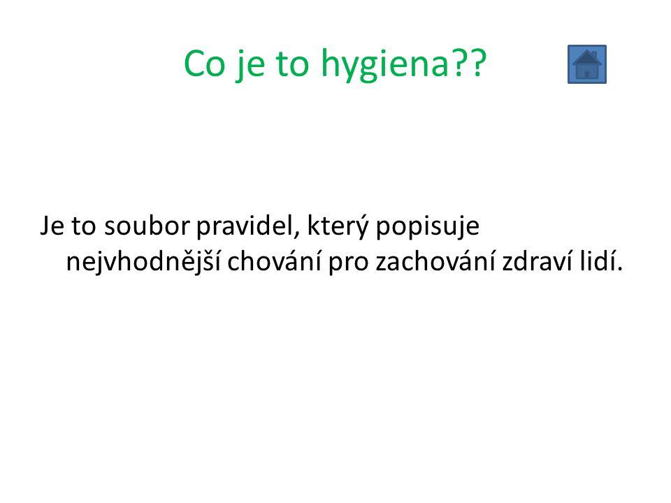 Co je to hygiena?? Je to soubor pravidel, který popisuje nejvhodnější chování pro zachování zdraví lidí.