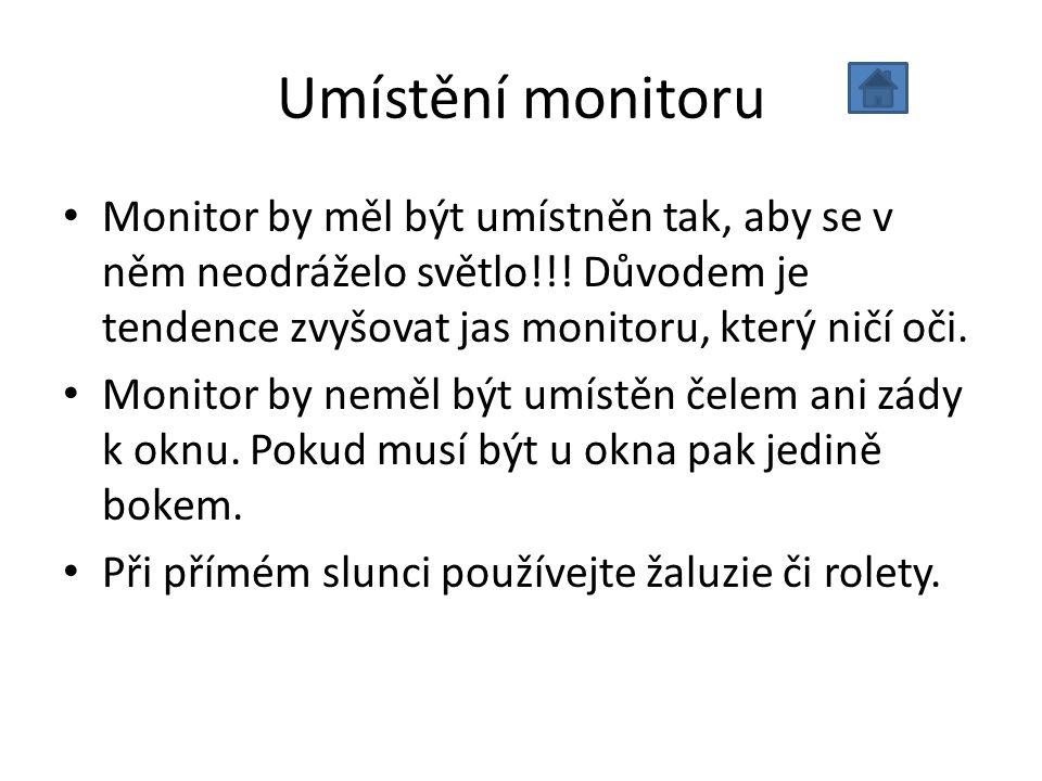 Umístění monitoru Monitor by měl být umístněn tak, aby se v něm neodráželo světlo!!! Důvodem je tendence zvyšovat jas monitoru, který ničí oči. Monito