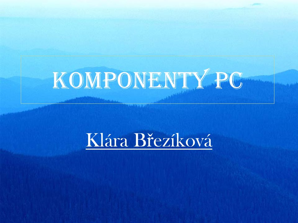 KOMPONENTY PC Klára B ř ezíková
