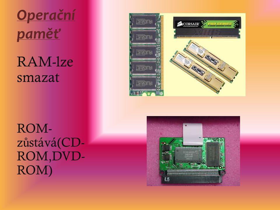 Operační paměť RAM-lze smazat ROM- z ů stává(CD- ROM,DVD- ROM)