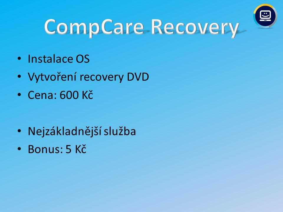 Instalace OS Vytvoření recovery DVD Cena: 600 Kč Nejzákladnější služba Bonus: 5 Kč