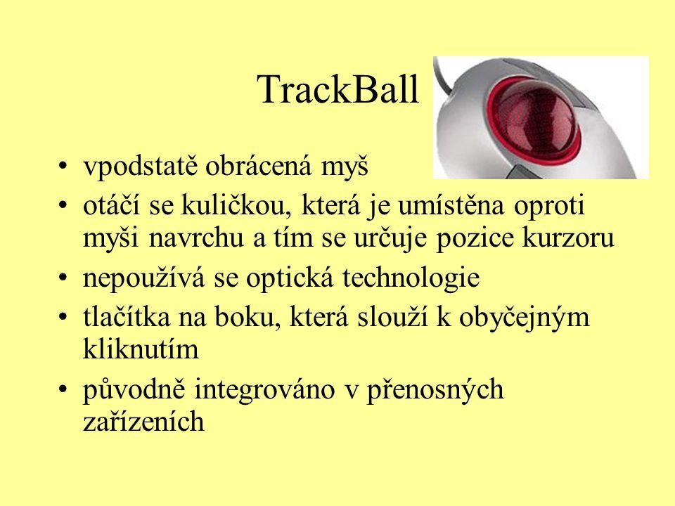 TrackBall vpodstatě obrácená myš otáčí se kuličkou, která je umístěna oproti myši navrchu a tím se určuje pozice kurzoru nepoužívá se optická technolo