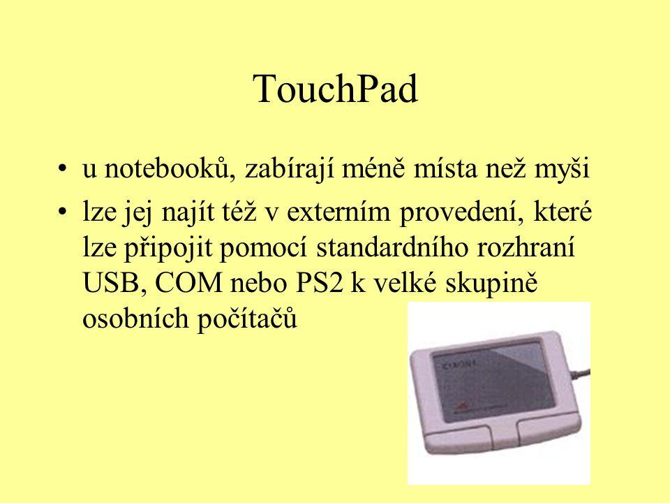 TouchPad u notebooků, zabírají méně místa než myši lze jej najít též v externím provedení, které lze připojit pomocí standardního rozhraní USB, COM ne