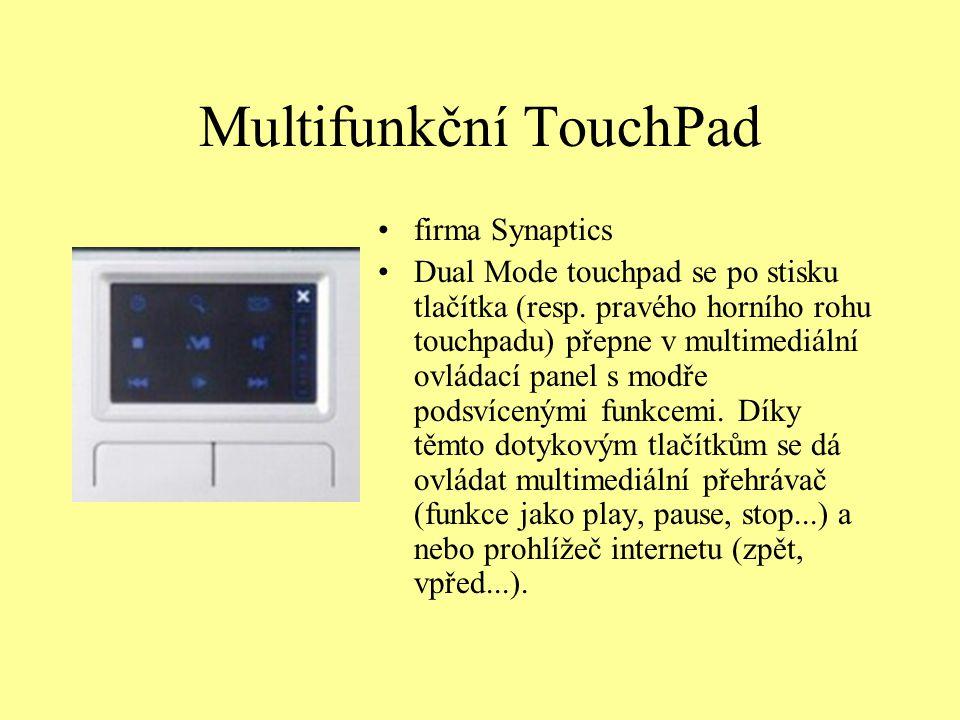 Multifunkční TouchPad firma Synaptics Dual Mode touchpad se po stisku tlačítka (resp. pravého horního rohu touchpadu) přepne v multimediální ovládací
