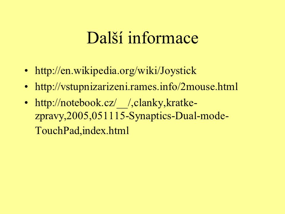 Další informace http://en.wikipedia.org/wiki/Joystick http://vstupnizarizeni.rames.info/2mouse.html http://notebook.cz/__/,clanky,kratke- zpravy,2005,