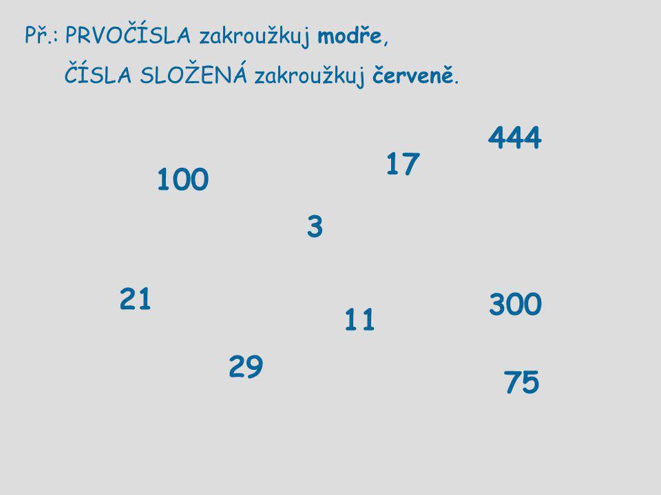 Řešení: PRVOČÍSLA - modře ČÍSLA SLOŽENÁ - červeně 100 21 75 3 444 29 17 300 11