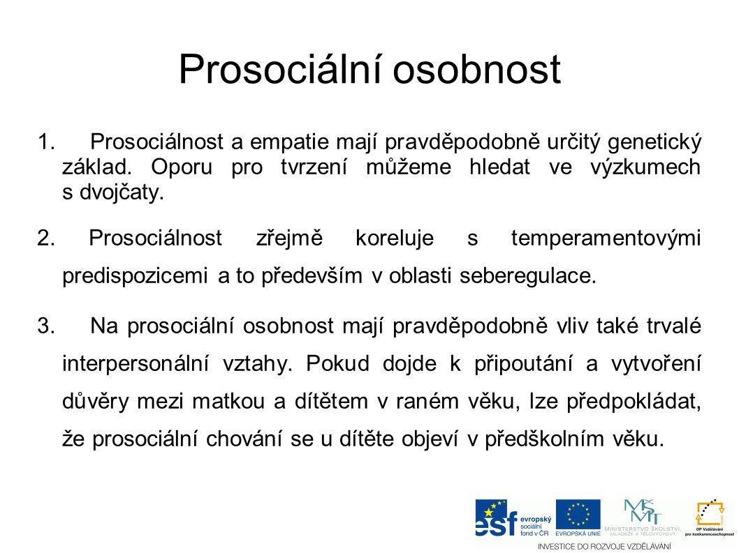 Prosociální osobnost 1. Prosociálnost a empatie mají pravděpodobně určitý genetický základ.
