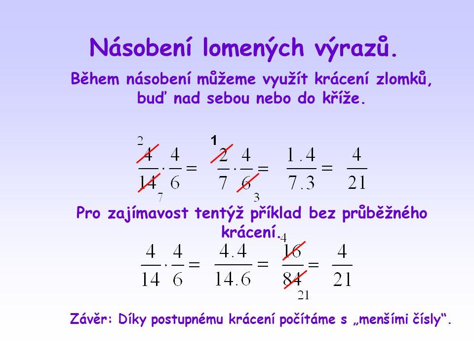 Násobení lomených výrazů Co jsme si ukázali se zlomky, platí i při násobení lomených výrazů.