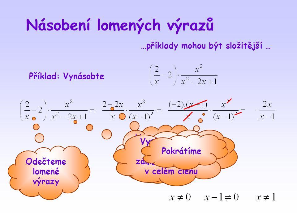 Násobení lomených výrazů Příklad: Vynásobte Upravíme na součin pomocí vzorce Odečteme lomené výrazy Vytkneme (-1), aby došlo k záměně znamének v celém